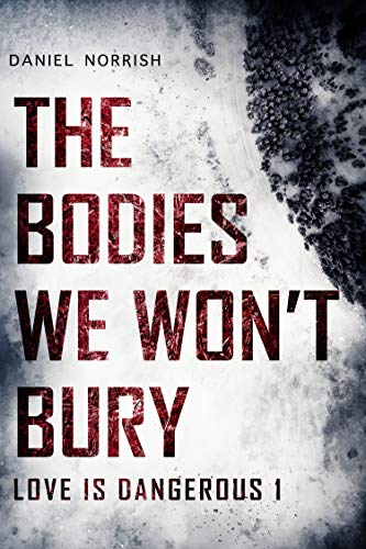 The Bodies We Won't Bury: Love is Dangerous 1