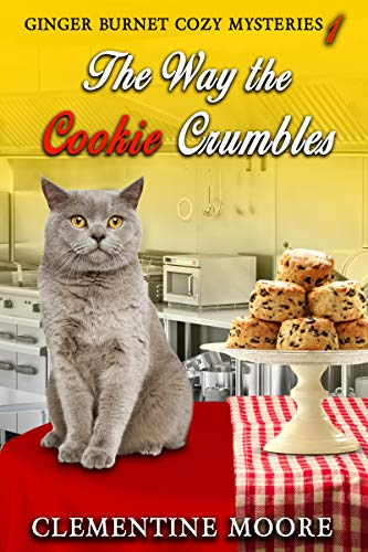 The Way the Cookie Crumbles: Ginger Burnet Cozy Mysteries Book 1