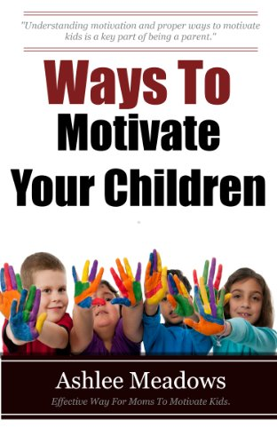 Ways To Motivate Your Children: Effective Ways for Moms to Motivate Kids