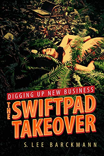 Digging Up New Business: The SwiftPad Takeover (The Swiftpad Trilogy Book 1)