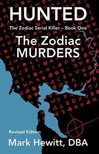 Hunted: The Zodiac Murders - Revised Edition (The Zodiac Serial Killer Book 1)