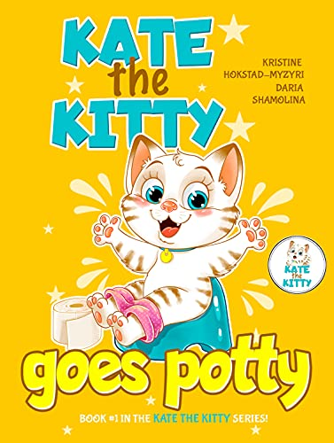 Kate the Kitty Goes Potty : Potty Training Book for Toddlers. Step-by-Step Guided Story (Kate the Kitty Series Book 1)