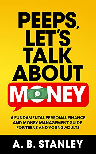 Peeps, Let's Talk About Money: A Fundamental Personal Finance and Money Management Guide for Teens and Young Adult.