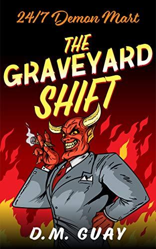 The Graveyard Shift: A Horror Comedy (24/7 Demon Mart Book 1)