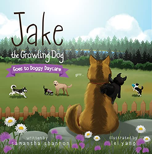 Jake the Growling Dog Goes to Doggy Daycare: A Touching Tale of Friendship, Facing Fears, Stress Relief & Relaxation for Kids, and Kindness