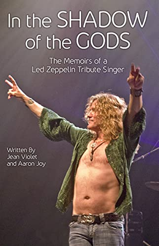 In The Shadow Of The Gods: The Memoirs of a Led Zeppelin Tribute Singer