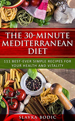 The 30-minute Mediterranean diet: 111 best-ever simple recipes for your health and vitality (Balkan food Book 2)