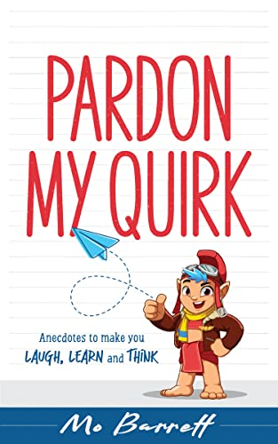 Pardon My Quirk: Anecdotes to make you Laugh, Learn and Think