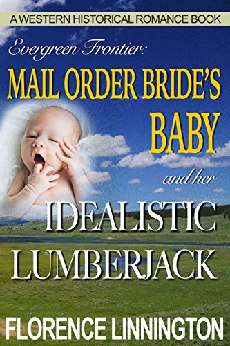 Mail Order Bride's Baby And Her Idealistic Lumberjack: A Western Historical Romance Book