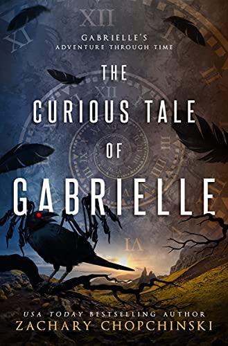 The Curious Tale of Gabrielle: YA Time Travel Fantasy (Gabrielle's Adventure Through Time Book 1)