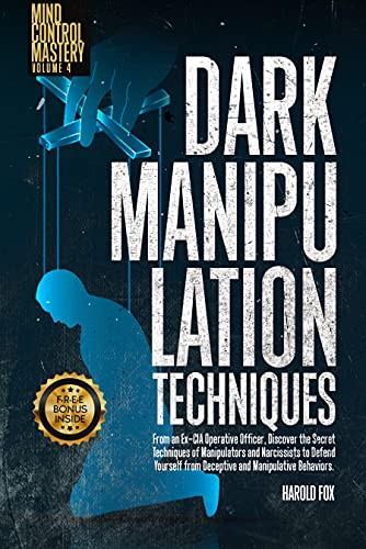 Dark Manipulation Techniques: Discover the Secret Techniques of Manipulators and Narcissists to Defend Yourself from Deceptive and Manipulative Behaviors.