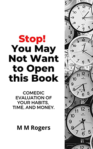 Stop! You May Not Want to Open This Book: Comedic Evaluation of Your Habits, Time, and Money.