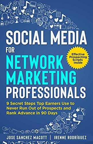 Social Media for Network Marketing Professionals: 9 Secret Steps Top Earners Use To Never Run Out of Prospects and Rank Advance in 90 Days