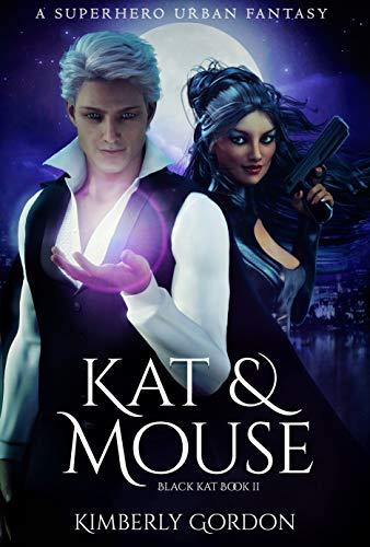 Kat & Mouse: A Superhero Urban Fantasy (Black Kat Book 2)