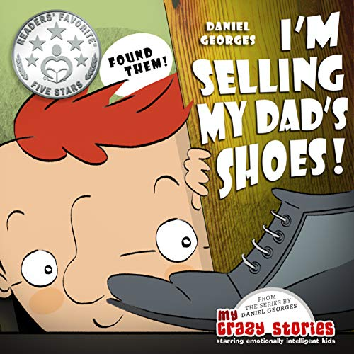 I'm Selling My Dad's Shoes! (MY CRAZY STORIES SERIES Book 3)