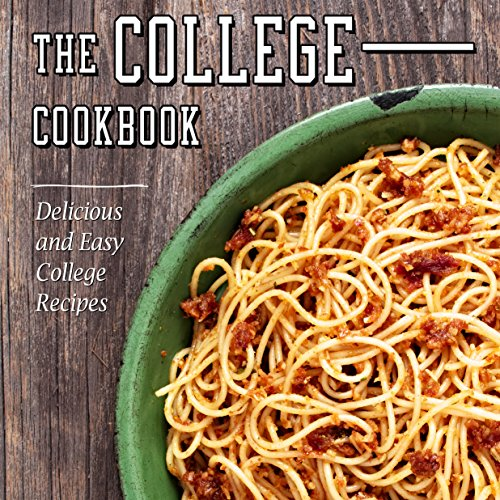 The College Cookbook: Delicious and Easy College Recipes