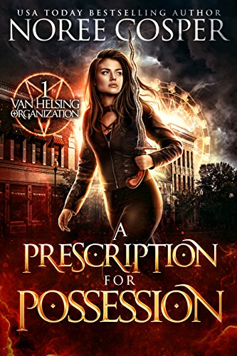 A Prescription for Possession (Van Helsing Organization Book 1)