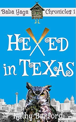 Hexed in Texas: A Humorous Fantasy (Baba Yaga Chronicles Book 1)