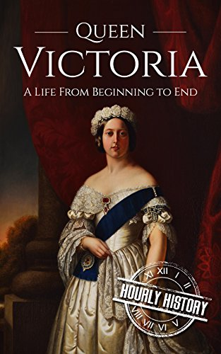 Queen Victoria: A Life From Beginning to End (Biographies of British Royalty)