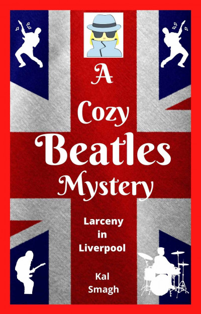 A Cozy Beatles Mystery: Larceny in Liverpool
