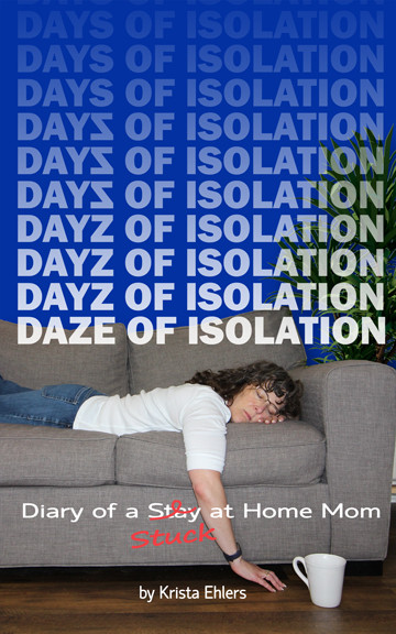 Daze of Isolation: Diary of a Stuck at Home Mom