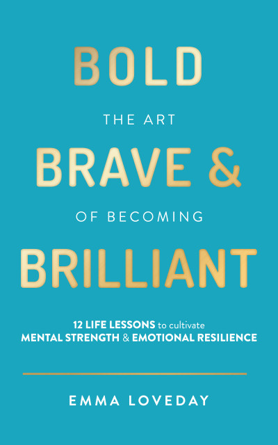 Bold, Brave & Brilliant: 12 life lessons to cultivate mental strength and emotional resilience