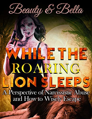 While The Roaring Lion Sleeps: A Perspective of Narcissistic Abuse & How to Wisely Escape
