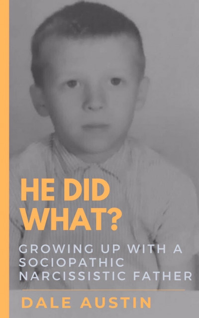 He Did What?  Growing Up With A Sociopathic Narcissistic  Father