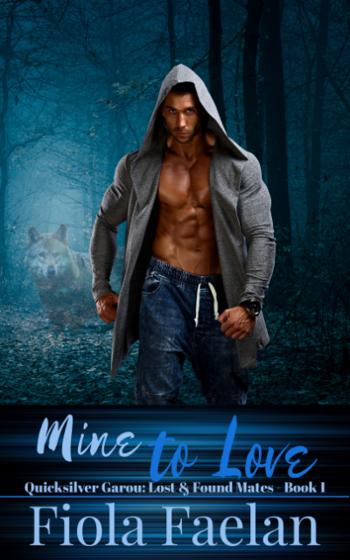 Mine to Love (Quicksilver Garou: Lost & Found Mates Book 1)
