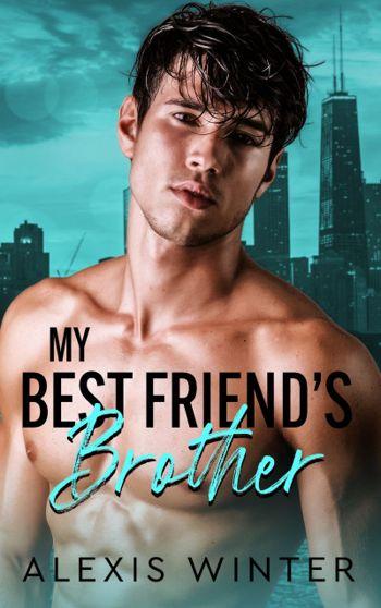My Best Friend's Brother (Make Her Mine Series Book 1)