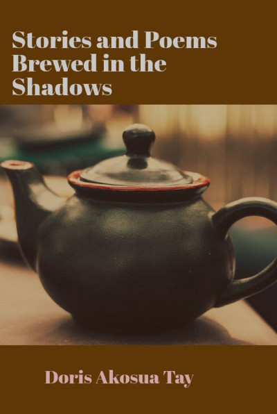 Stories and Poems Brewed in the Shadows