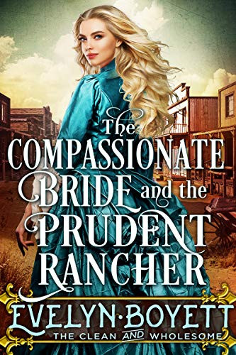 The Compassionate Bride And The Prudent Rancher