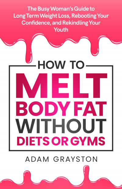 How to Melt Body Fat Without Diets or Gyms